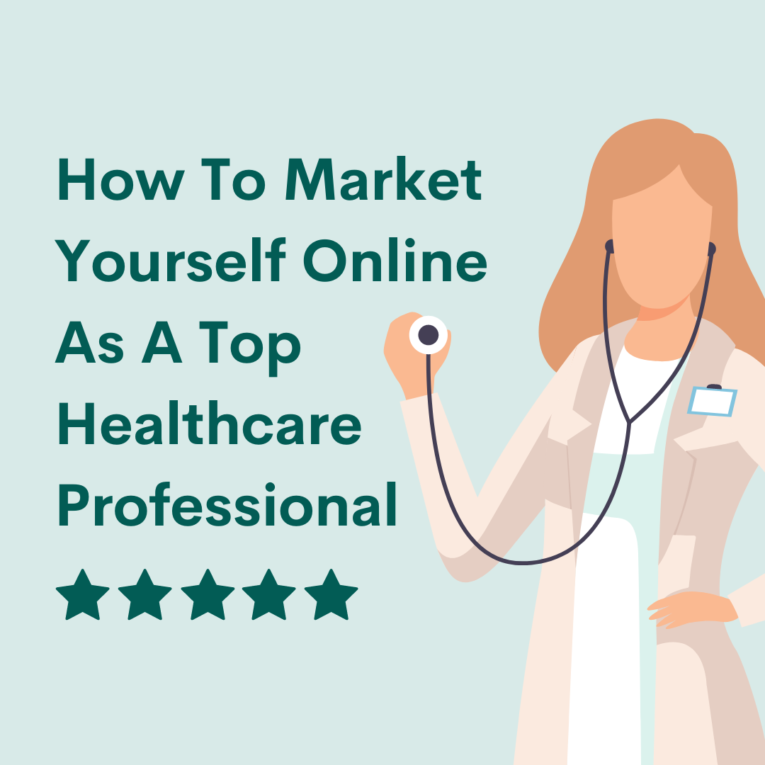 How To Market Yourself Online As a Top Healthcare Professional